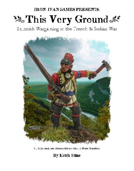 This Very Ground (French and Indian War Skirmish) Wargaming Rules