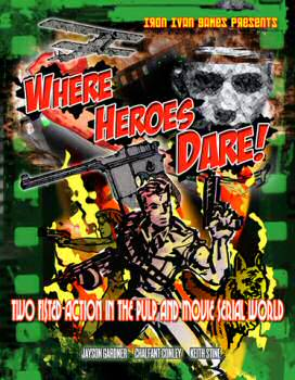 Where Heroes Dare! Two Fisted Action in the Pulp and Serial Movie World (printed Rulebook)
