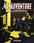 .45 Adventure: Thrilling Action in the Pulp Era - 2nd Edition