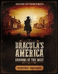 Dracula's America: Shadows of the West: Hunting Grounds (Supplement)