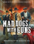 Mad Dogs With Guns - Wargaming in the Gangster Era Rules by Osprey