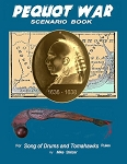 Pequot War Scenario Book: Wargame scenarios retelling the story of the Pequot War in New England, July 1636 to September 1638
