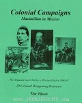 Colonial Campaigns: Maxmilian in Mexico: Mexican-France War of 1867