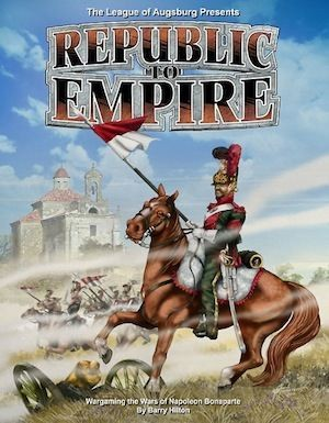 Republic to Empire -  Wargaming the Wars of Napoleon Bonaparte