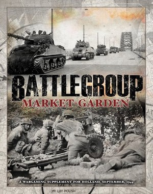 Battlegroup WW2 Market Garden Campaign Supplement