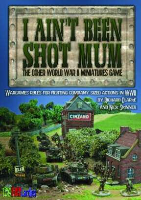 Two Fat Lardies: I Ain't Been Shot, Mum! WW2 Rules (limited supply of print copies)