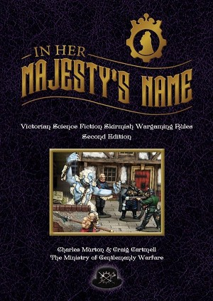 In Her Majesty's Name Rulebook 2nd Edition cover - by The Ministry Gentlemanly Warfare -  steampunk and victorian science fiction wargaming rules
